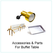 ACCESSORIES & PARTS FOR BUFFET TABLE